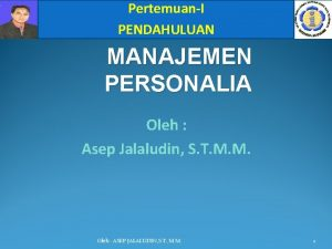 PertemuanI PENDAHULUAN MANAJEMEN PERSONALIA Oleh Asep Jalaludin S