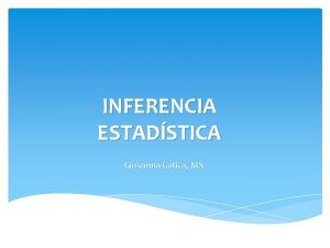 INFERENCIA ESTADSTICA Giovanna Gatica MS INFERENCIA ESTADSTICA Extraccin