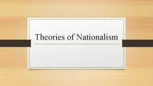 Theories of Nationalism Theories of Nationalism Nationalism as