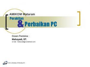 AMIKOM Mataram Perbaikan PC Perakitan Dosen Pembina Mahayadi