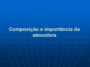 Composio e importncia da atmosfera Definio de atmosfera