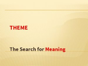 THEME The Search for Meaning WHAT IS A
