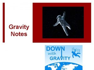 Gravity Notes What is a Gravity First described