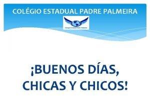 COLGIO ESTADUAL PADRE PALMEIRA BUENOS DAS CHICAS Y