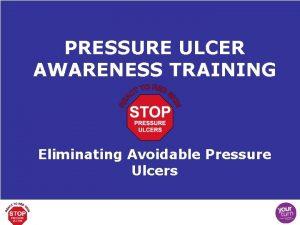 PRESSURE ULCER AWARENESS TRAINING Eliminating Avoidable Pressure Ulcers