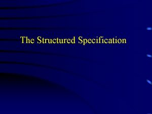 The Structured Specification Why a Structured Specification System