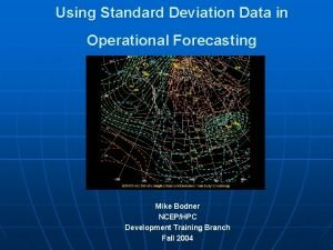 Using Standard Deviation Data in Operational Forecasting Mike