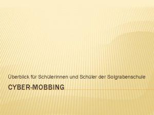 berblick fr Schlerinnen und Schler der Solgrabenschule CYBERMOBBING