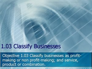 1 03 Classify Businesses Objective 1 03 Classify