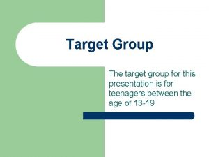 Target Group The target group for this presentation
