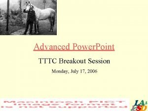 Advanced Power Point TTTC Breakout Session Monday July