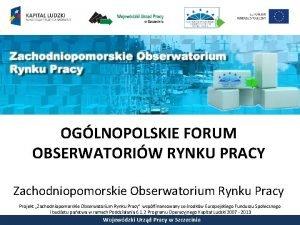 OGLNOPOLSKIE FORUM OBSERWATORIW RYNKU PRACY Zachodniopomorskie Obserwatorium Rynku