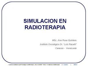 SIMULACION EN RADIOTERAPIA MSc Ana Rosa Quintero Instituto