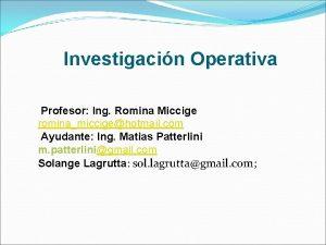 Investigacin Operativa Profesor Ing Romina Miccige rominamiccigehotmail com