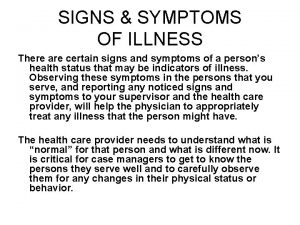SIGNS SYMPTOMS OF ILLNESS There are certain signs