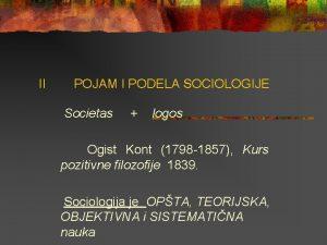 II POJAM I PODELA SOCIOLOGIJE Societas logos Ogist