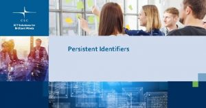 Persistent Identifiers What is a Persistent Identifier PID