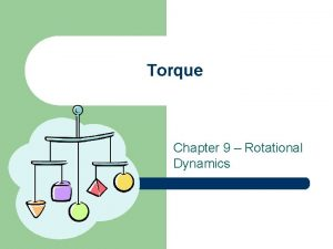 Torque Chapter 9 Rotational Dynamics What is Torque