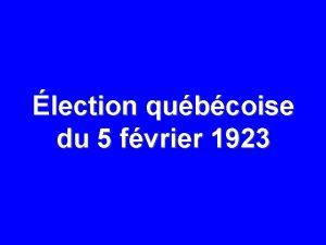 lection qubcoise du 5 fvrier 1923 5 FVRIER