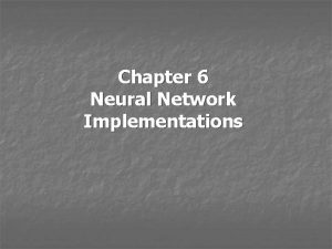 Chapter 6 Neural Network Implementations Neural Network Implementations