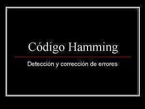 Cdigo Hamming Deteccin y correccin de errores Informacin