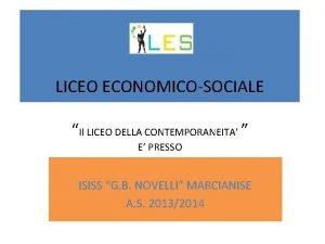 LICEO ECONOMICOSOCIALE Il LICEO DELLA CONTEMPORANEITA E PRESSO
