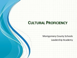 CULTURAL PROFICIENCY Montgomery County Schools Leadership Academy As