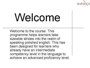 Welcome to the course This programme helps learners