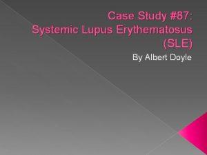 Case Study 87 Systemic Lupus Erythematosus SLE By