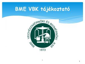 BME VBK tjkoztat 1 1 VEGYSZMRNKI S BIOMRNKI