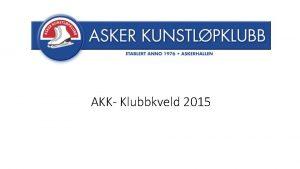 AKK Klubbkveld 2015 Agenda q Hvem er hvem