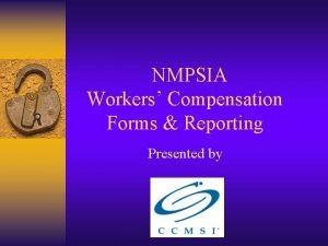 NMPSIA Workers Compensation Forms Reporting Presented by Workers