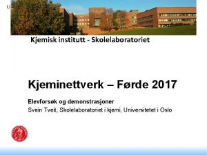 Kjemisk institutt Skolelaboratoriet Kjeminettverk Frde 2017 Elevforsk og