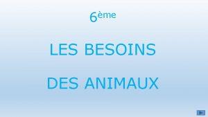 me 6 LES BESOINS DES ANIMAUX Les chanes