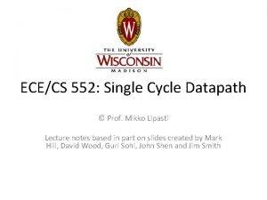 ECECS 552 Single Cycle Datapath Prof Mikko Lipasti