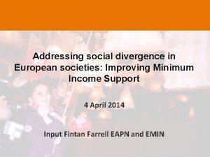 Addressing social divergence in European societies Improving Minimum