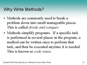 Why Write Methods Methods are commonly used to