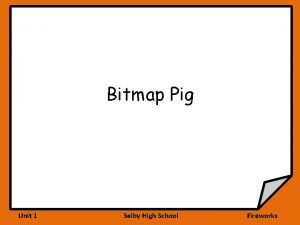 Bitmap Pig Unit 1 Selby High School Fireworks