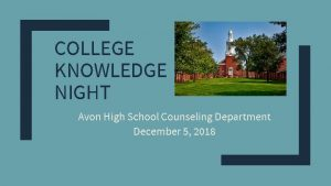 COLLEGE KNOWLEDGE NIGHT Avon High School Counseling Department