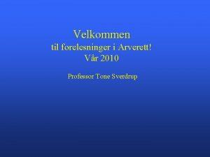 Velkommen til forelesninger i Arverett Vr 2010 Professor