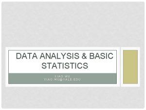 DATA ANALYSIS BASIC STATISTICS XIAO WU XIAO WUYALE