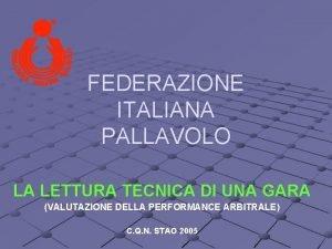 FEDERAZIONE ITALIANA PALLAVOLO LA LETTURA TECNICA DI UNA