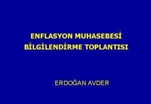 ENFLASYON MUHASEBES BLGLENDRME TOPLANTISI ERDOAN AVDER Enflasyon Muhasebesi