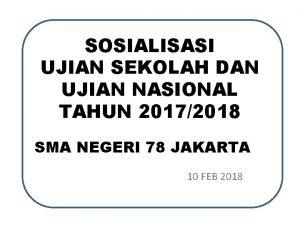 SOSIALISASI UJIAN SEKOLAH DAN UJIAN NASIONAL TAHUN 20172018
