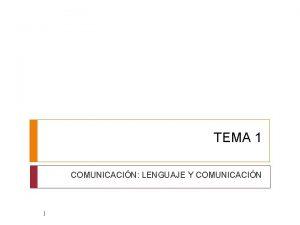 TEMA 1 COMUNICACIN LENGUAJE Y COMUNICACIN 1 1