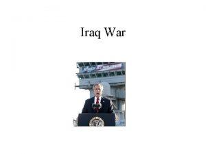 Iraq War Iraq basics One of the largest