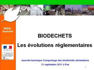 DREAL Aquitaine BIODECHETS Les volutions rglementaires Journe technique