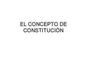 EL CONCEPTO DE CONSTITUCIN Idea valorativa de Constitucin