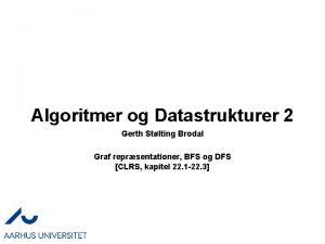 Algoritmer og Datastrukturer 2 Gerth Stlting Brodal Graf