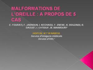 MALFORMATIONS DE LOREILLE A PROPOS DE 5 CAS